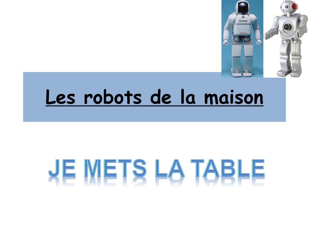 Les Robots De La Maison Je Mets La Table Ppt Telecharger