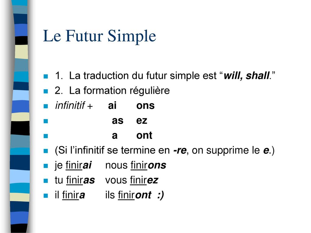 Le Futur Simple 1. La traduction du futur simple est will, shall.