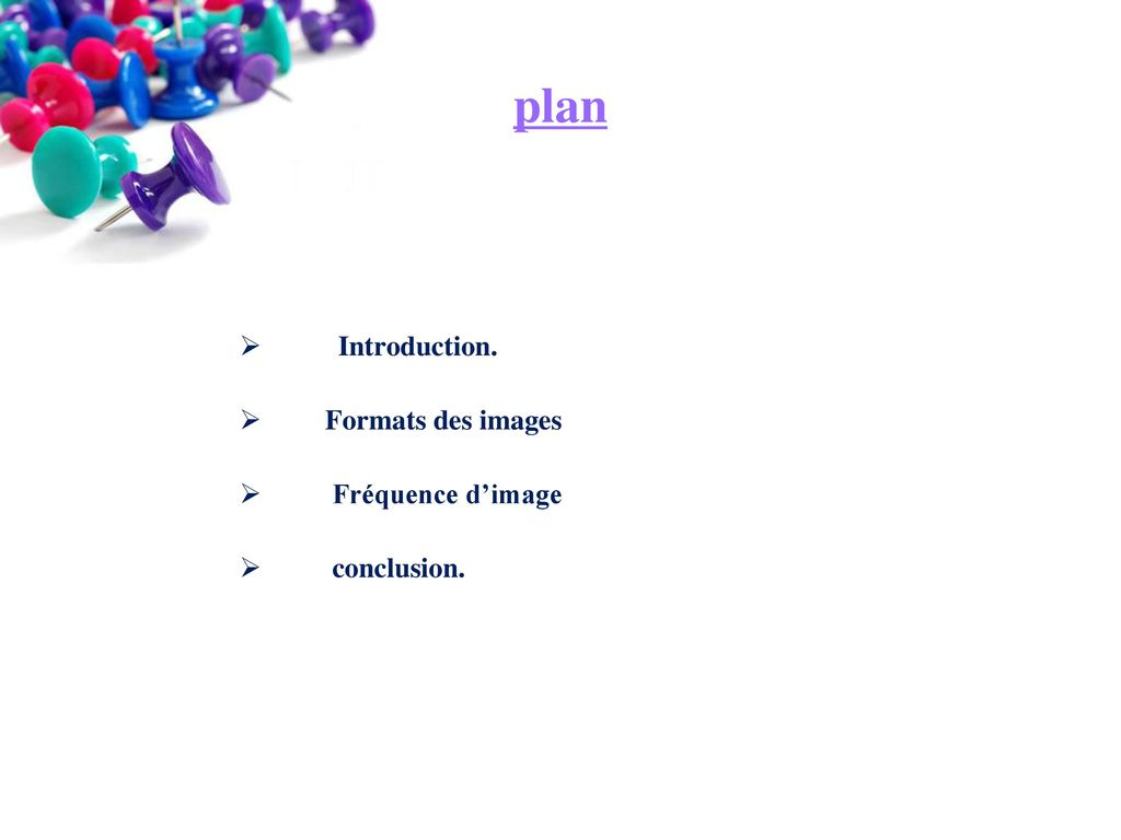 plan Introduction. Formats des images Fréquence d'image conclusion.