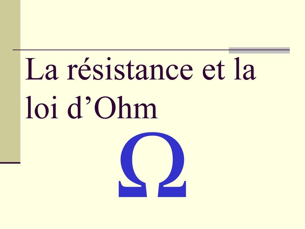 La Resistance Et La Loi D Ohm Ppt Telecharger