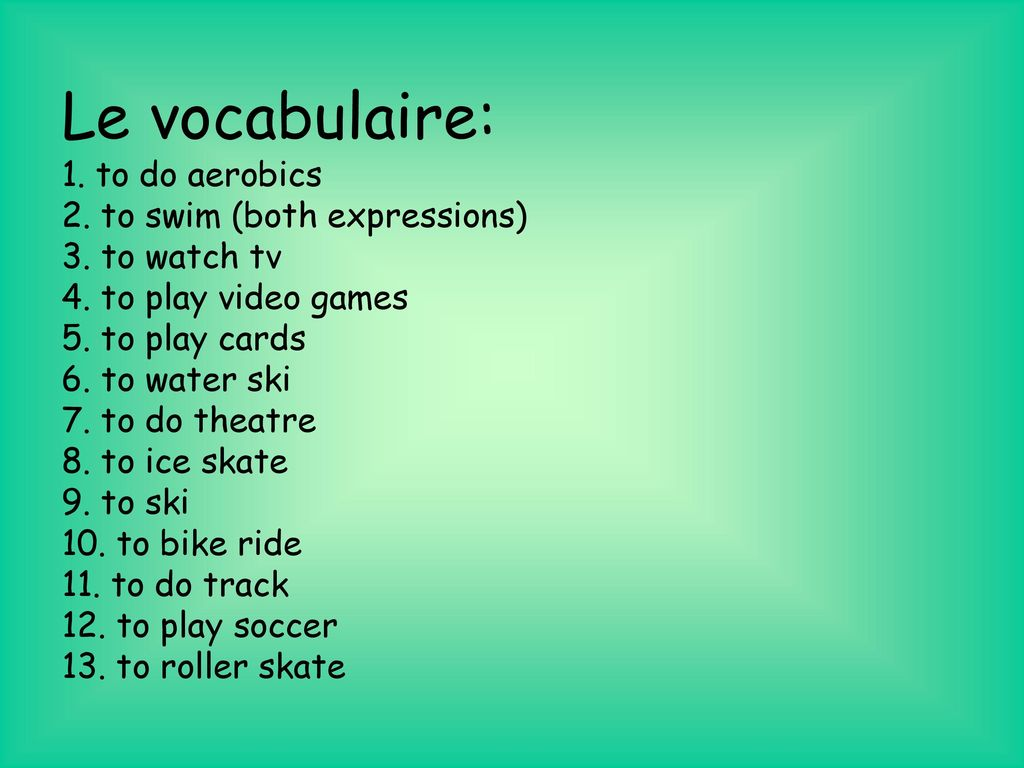 Le vocabulaire: 1. to do aerobics 2. to swim (both expressions) 3