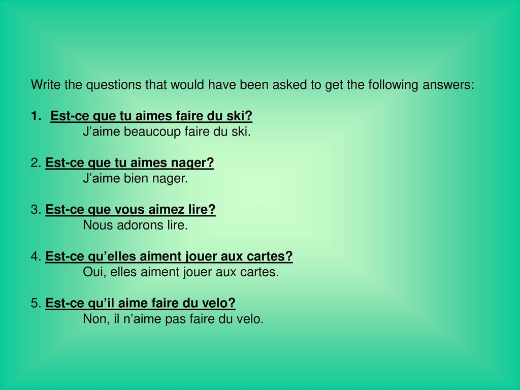Write the questions that would have been asked to get the following answers:
