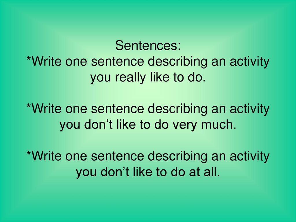 Sentences: *Write one sentence describing an activity you really like to do.