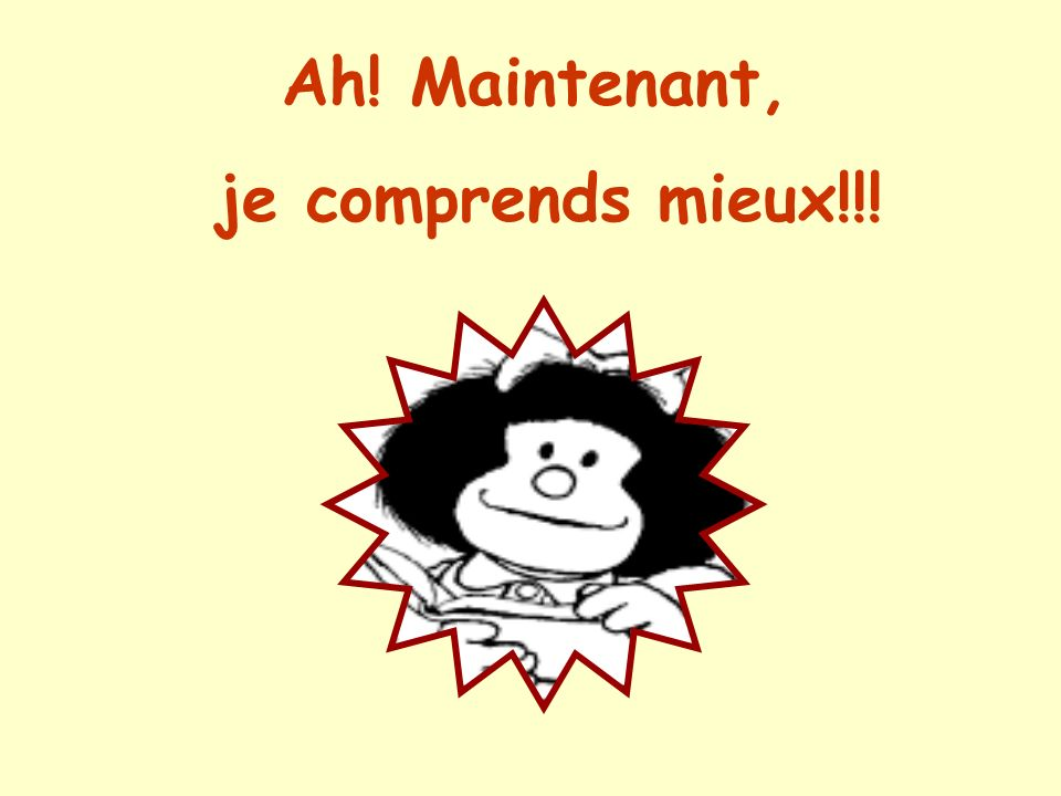 Ah! Maintenant, je comprends mieux!!!