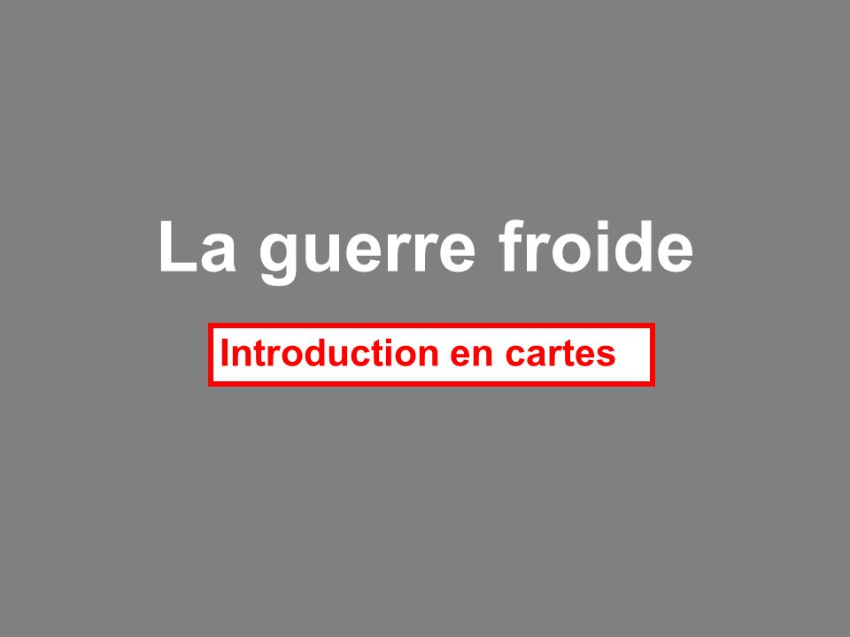 La guerre froide Introduction en cartes