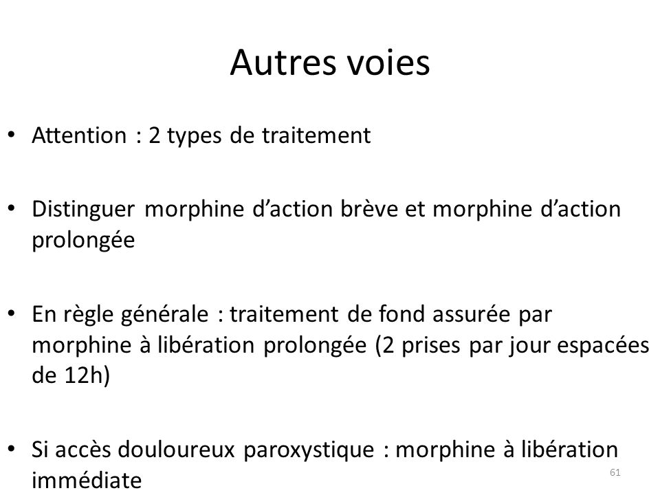 Autres voies Attention : 2 types de traitement