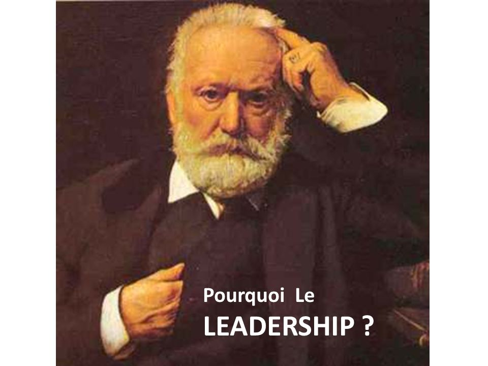 Pourquoi Le LEADERSHIP