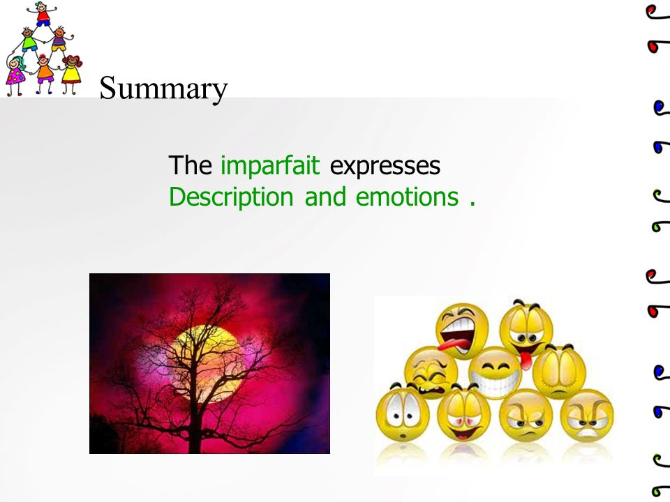Summary The imparfait expresses Description and emotions .