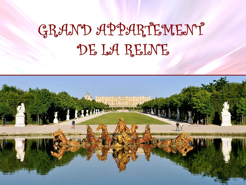 GRAND APPARTEMENT DE LA REINE
