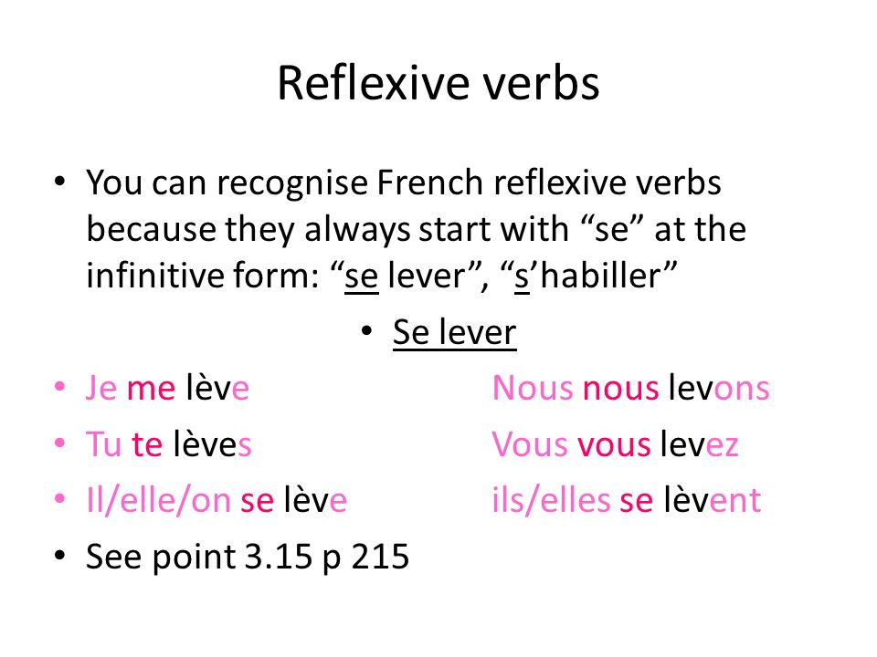 Reflexive verbs You can recognise French reflexive verbs because they always start with se at the infinitive form: se lever , s'habiller