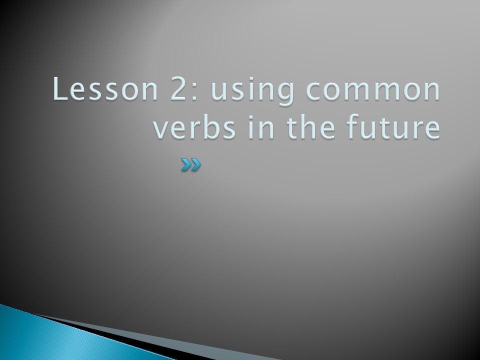 Lesson 2: using common verbs in the future