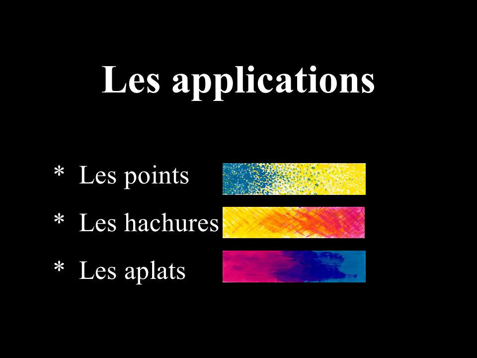 Les applications * Les points * Les hachures * Les aplats