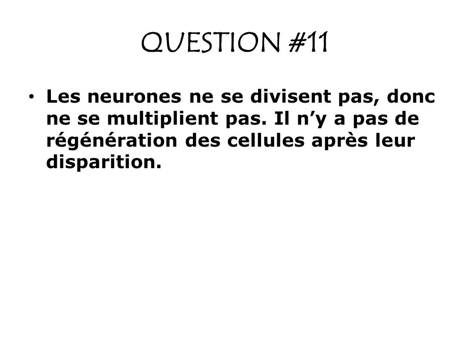 QUESTION #11 Les neurones ne se divisent pas, donc ne se multiplient pas.