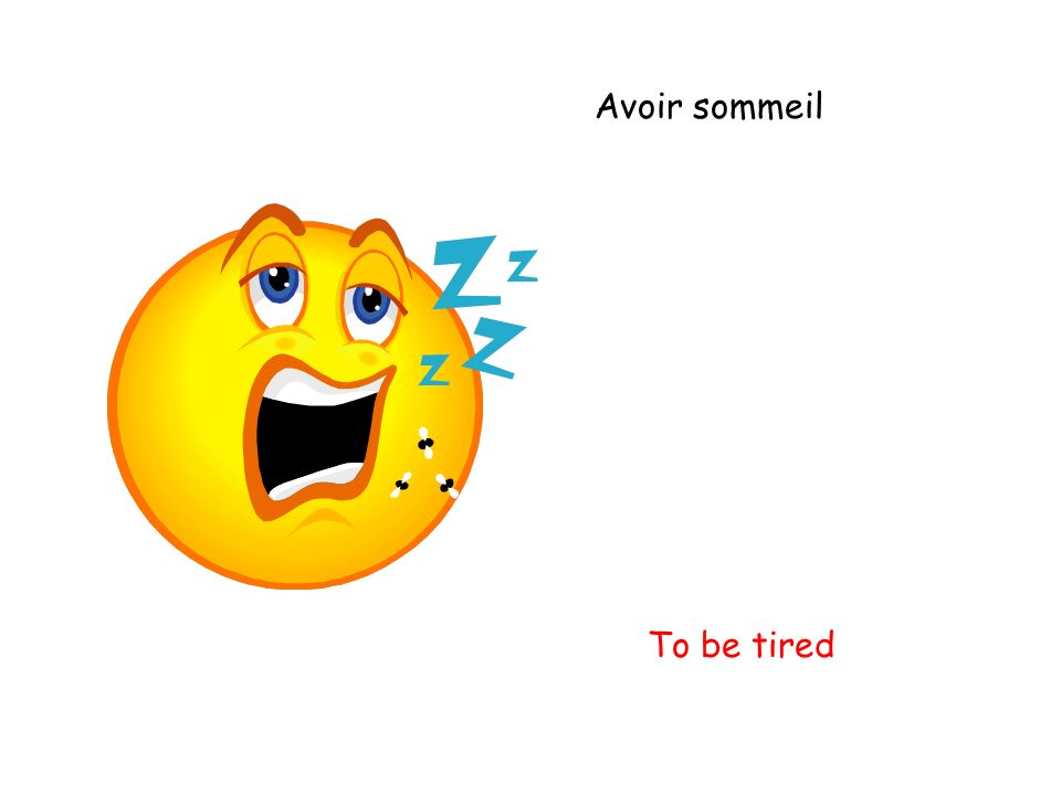 Avoir sommeil To be tired