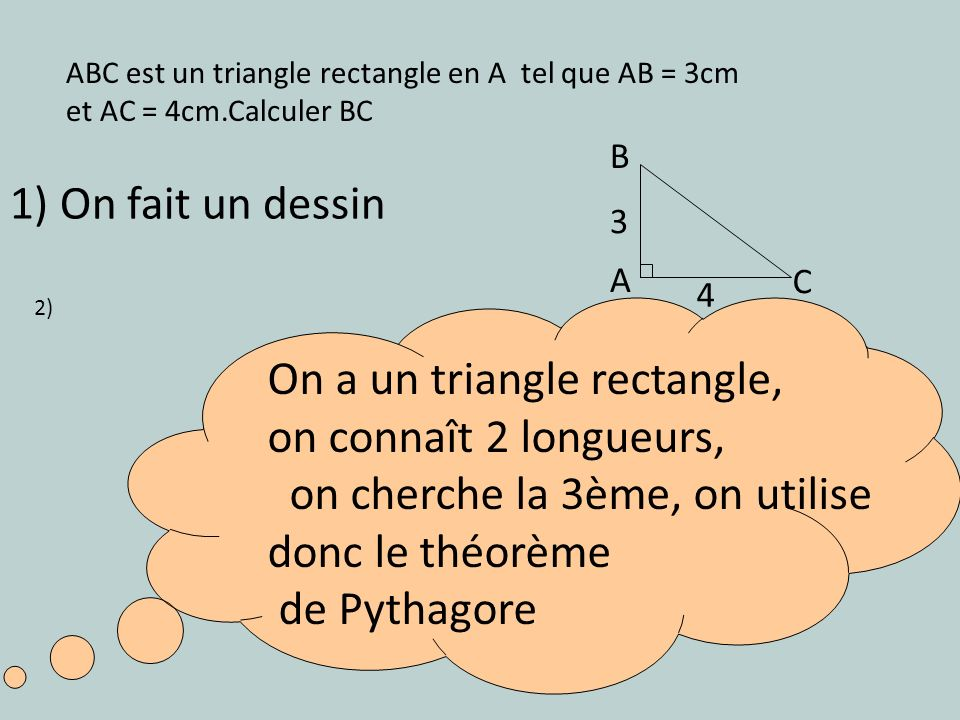 On a un triangle rectangle, on connaît 2 longueurs,
