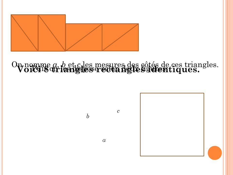 Voici 8 triangles rectangles identiques.
