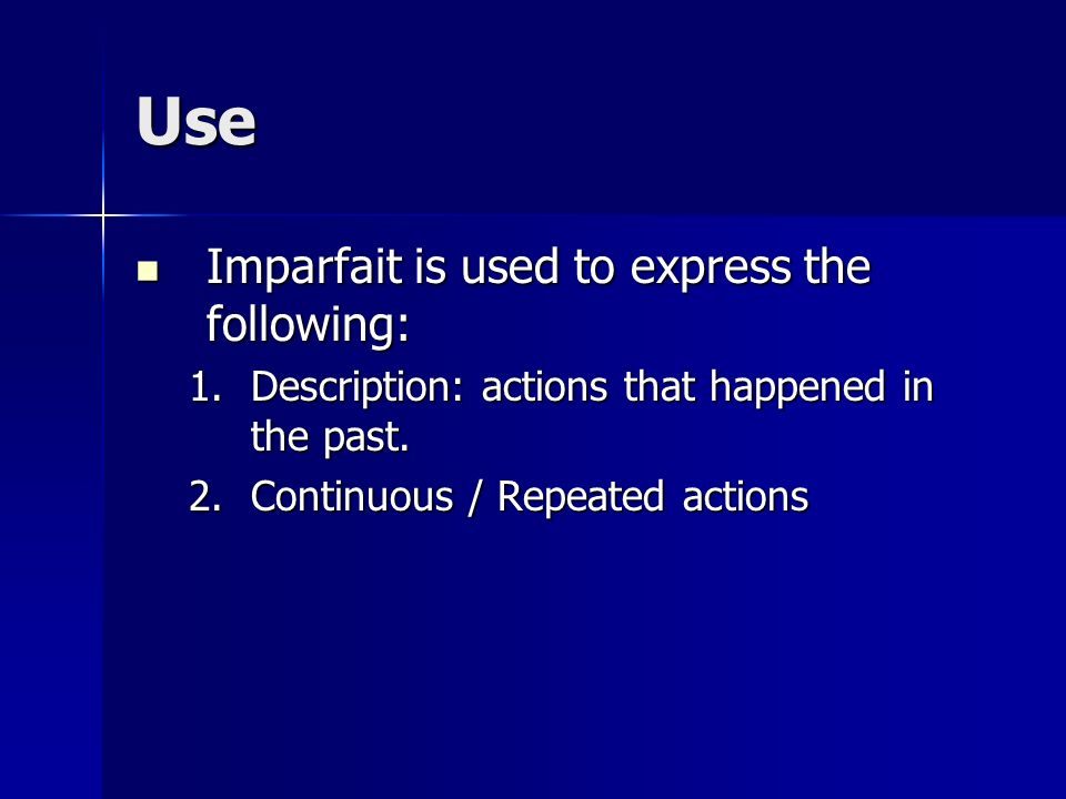 Use Imparfait is used to express the following: