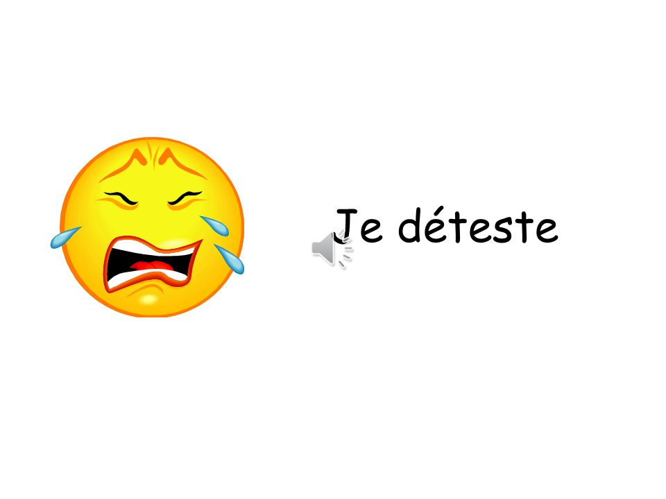 Je déteste I hate