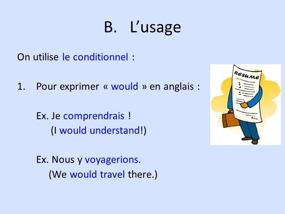 L'usage On utilise le conditionnel :