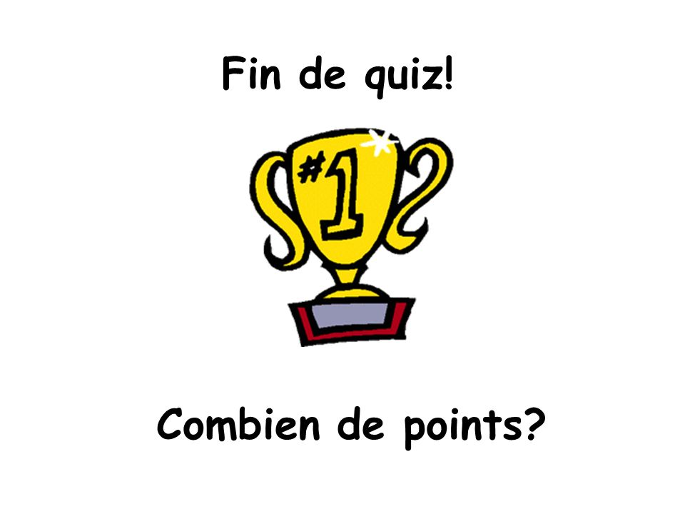 Fin de quiz! Combien de points