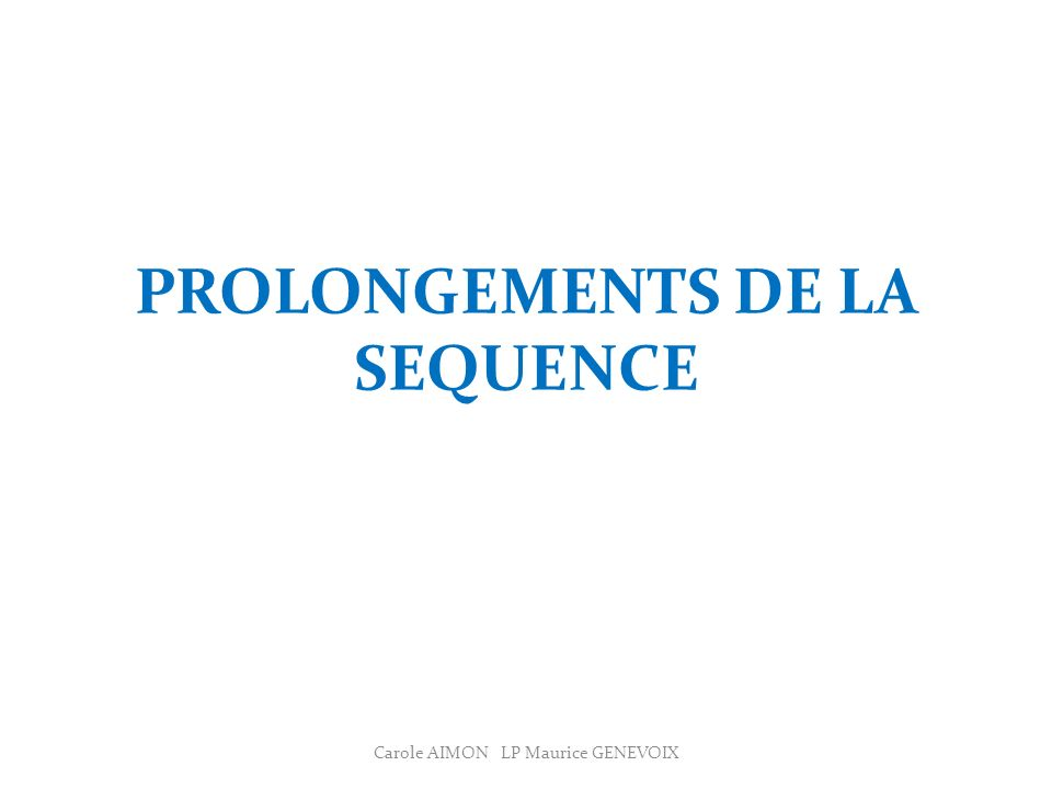 PROLONGEMENTS DE LA SEQUENCE