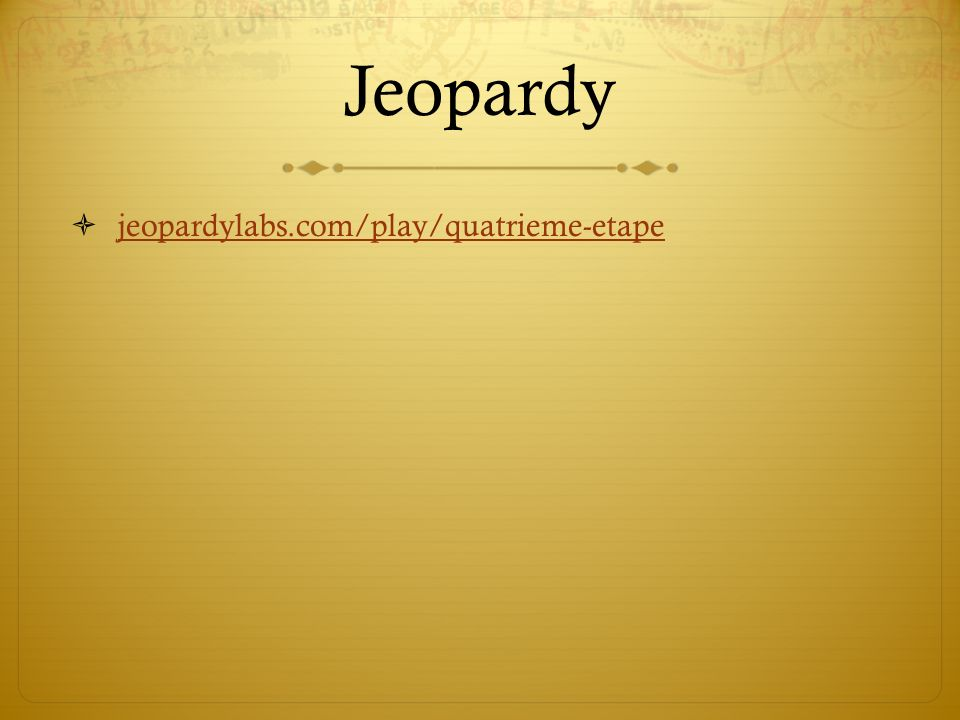 Jeopardy jeopardylabs.com/play/quatrieme-etape