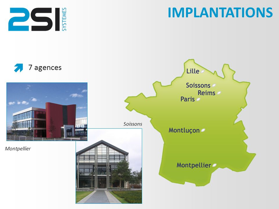 IMPLANTATIONS  7 agences Soissons Montpellier