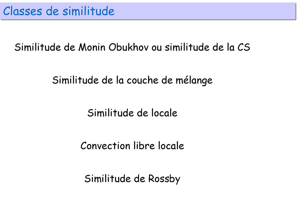 Classes de similitude Similitude de Monin Obukhov ou similitude de la CS. Similitude de la couche de mélange.