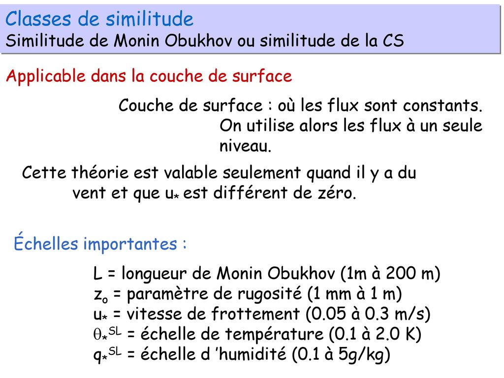 Classes de similitude Similitude de Monin Obukhov ou similitude de la CS. Applicable dans la couche de surface.