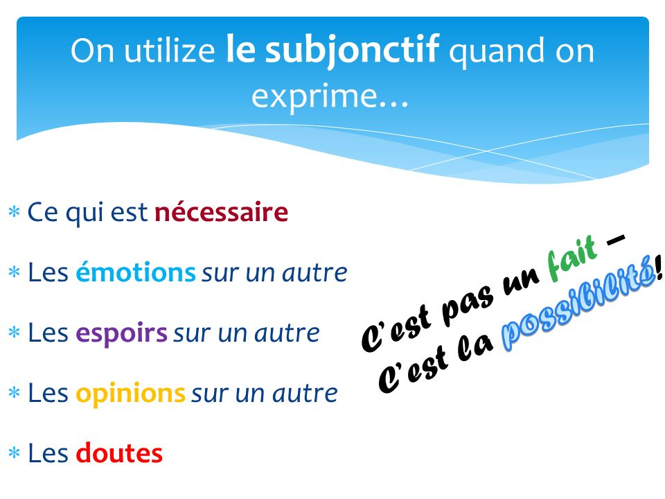 On utilize le subjonctif quand on exprime…