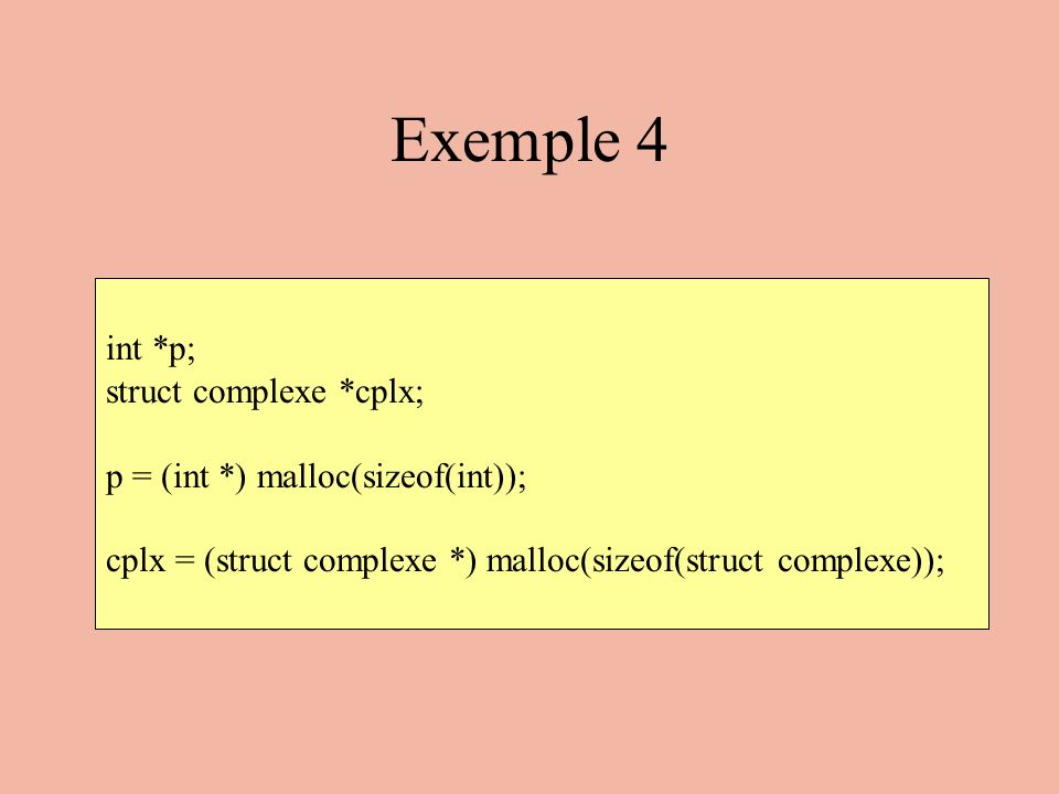 Exemple 4 int *p; struct complexe *cplx;