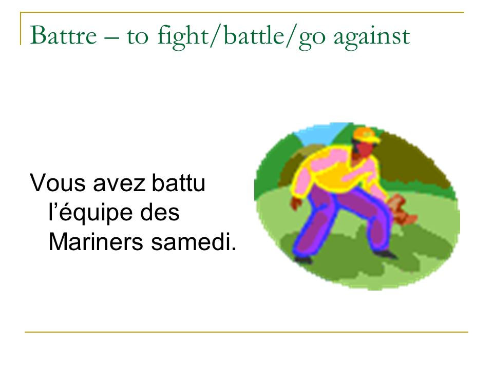 Battre – to fight/battle/go against