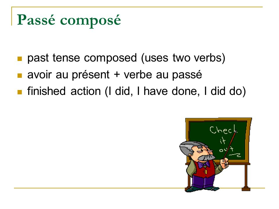 Passé composé past tense composed (uses two verbs)