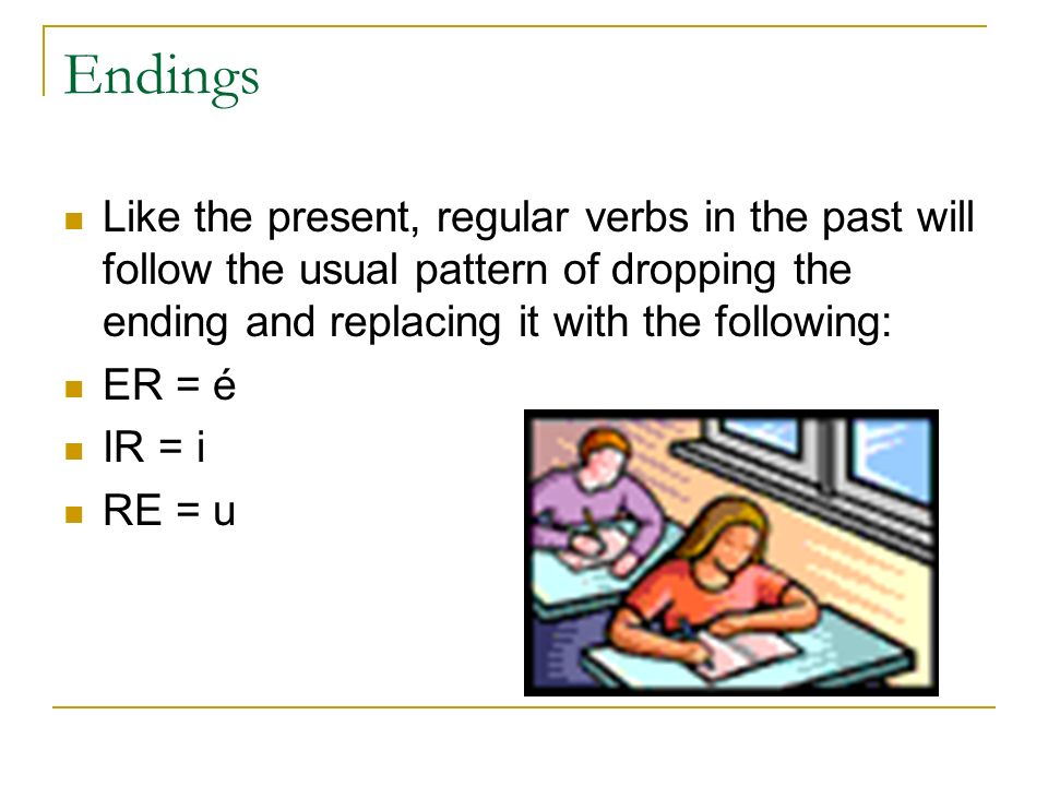 Endings Like the present, regular verbs in the past will follow the usual pattern of dropping the ending and replacing it with the following: