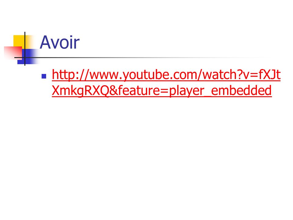 Avoir   v=fXJtXmkgRXQ&feature=player_embedded