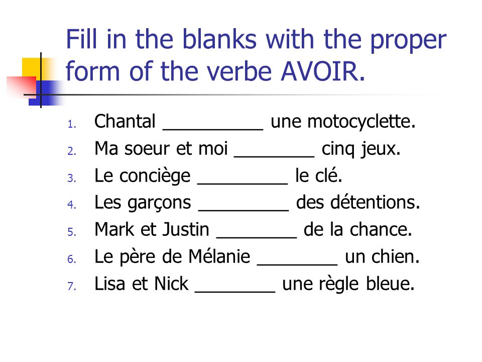 Fill in the blanks with the proper form of the verbe AVOIR.