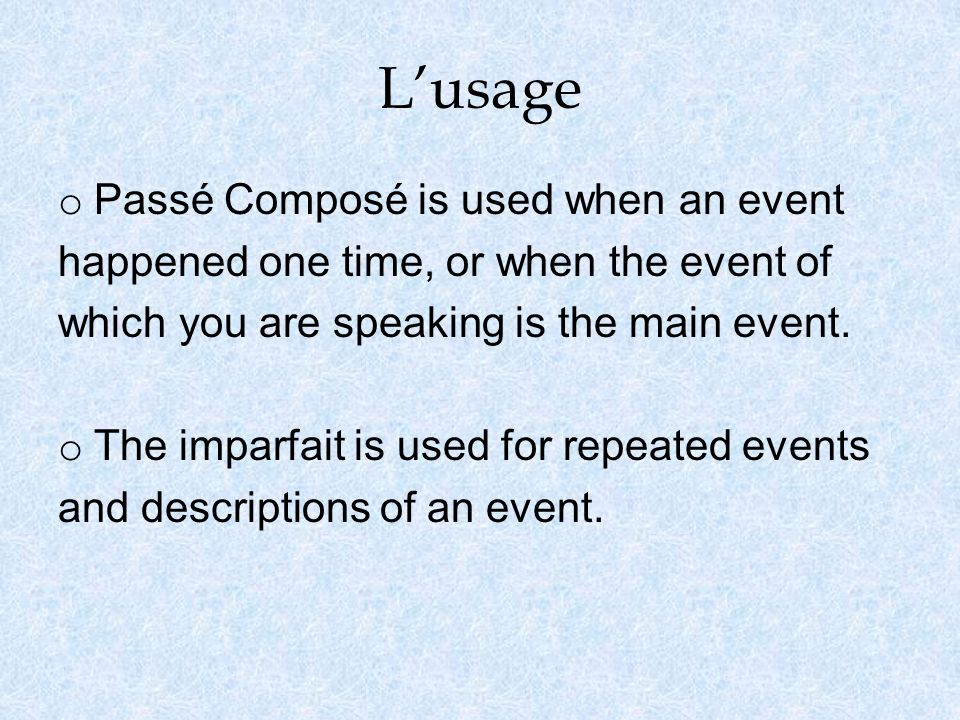 L'usage Passé Composé is used when an event