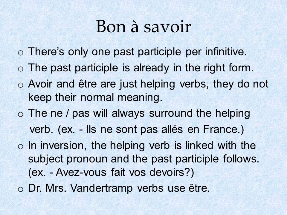 Bon à savoir There's only one past participle per infinitive.