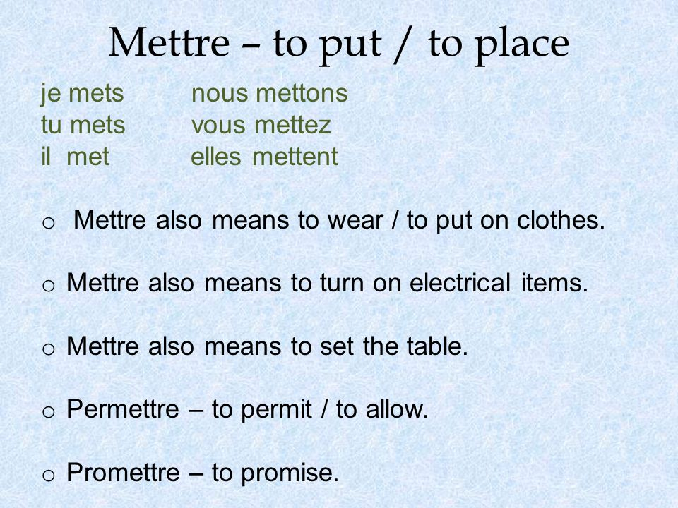 Mettre – to put / to place