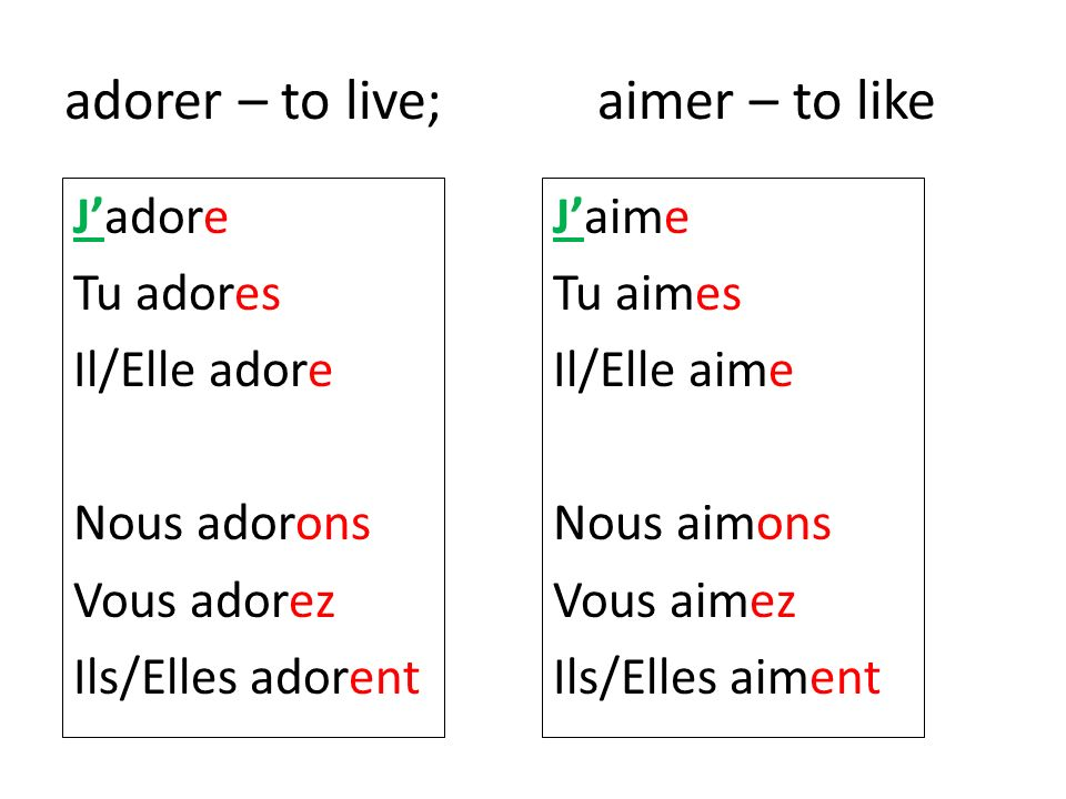 adorer – to live; aimer – to like