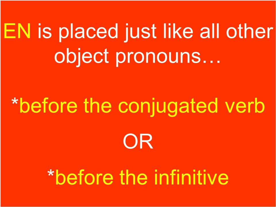 EN is placed just like all other object pronouns…