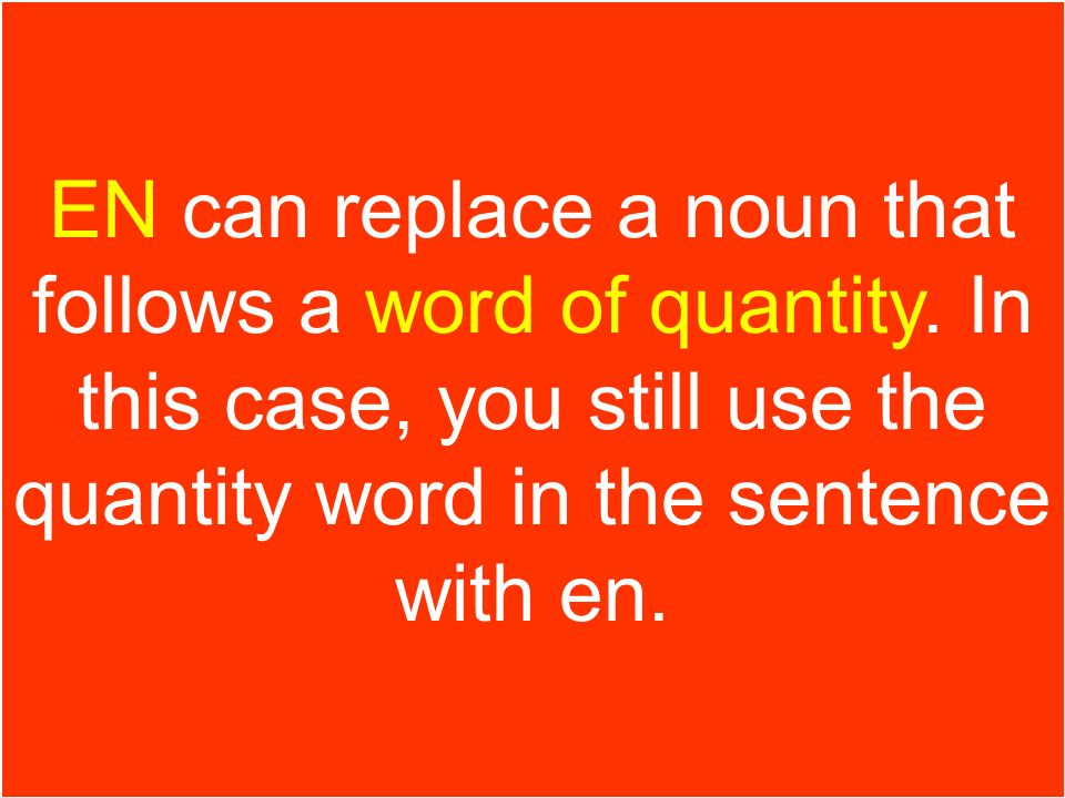 EN can replace a noun that follows a word of quantity