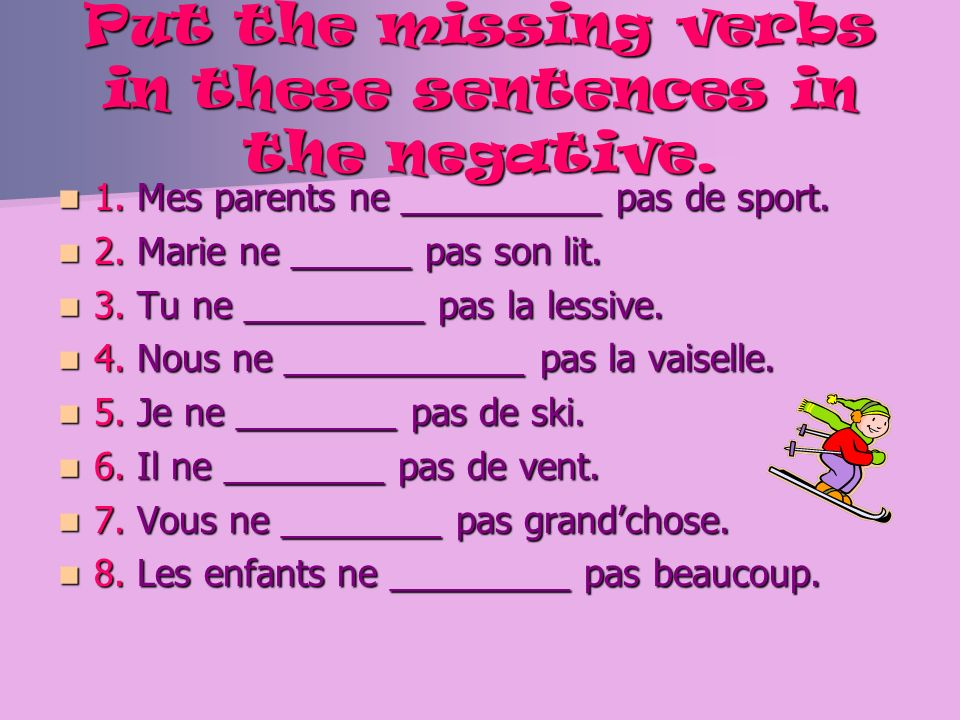 Put the missing verbs in these sentences in the negative.