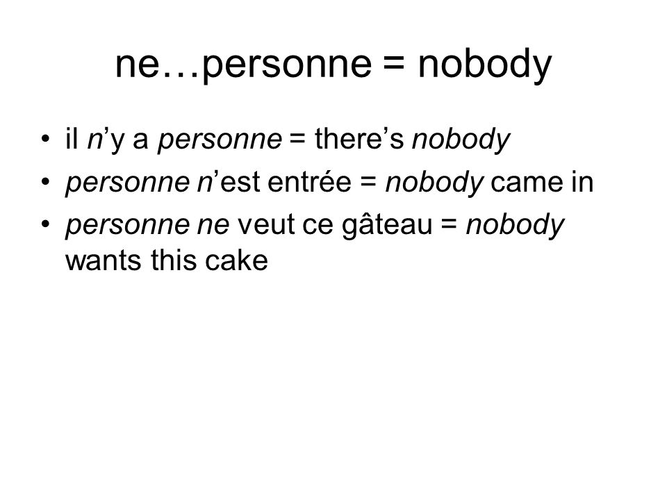 ne…personne = nobody il n'y a personne = there's nobody