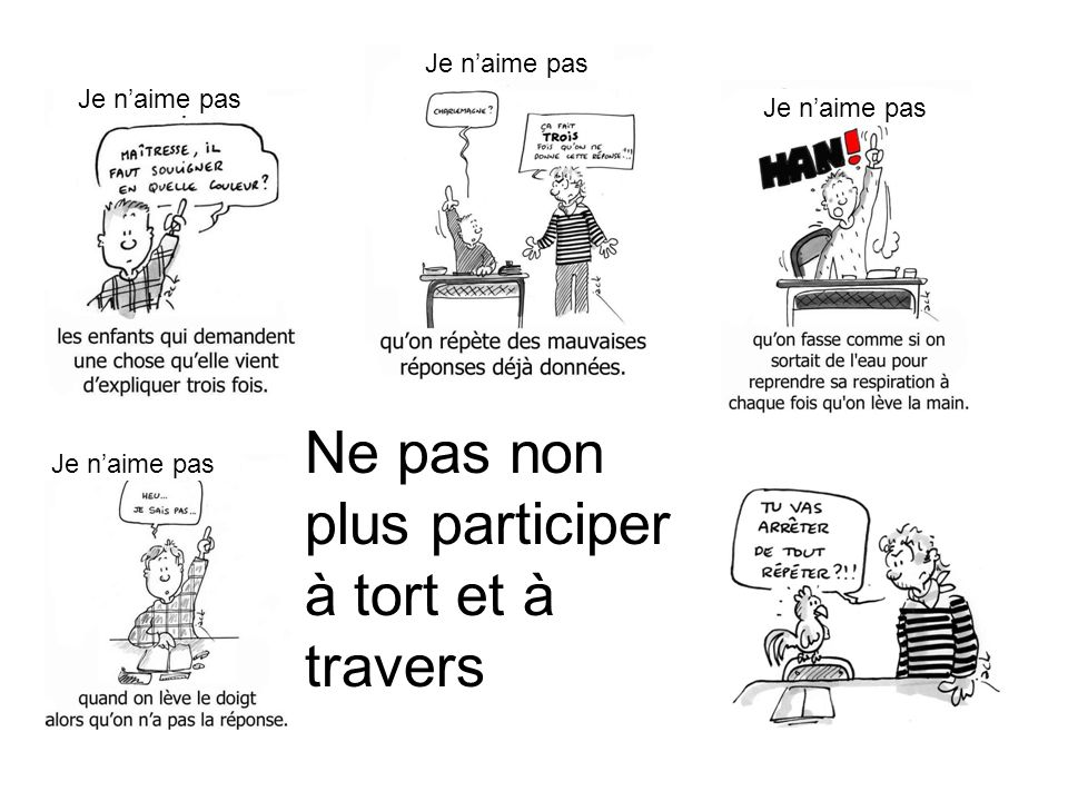 Ne pas non plus participer à tort et à travers