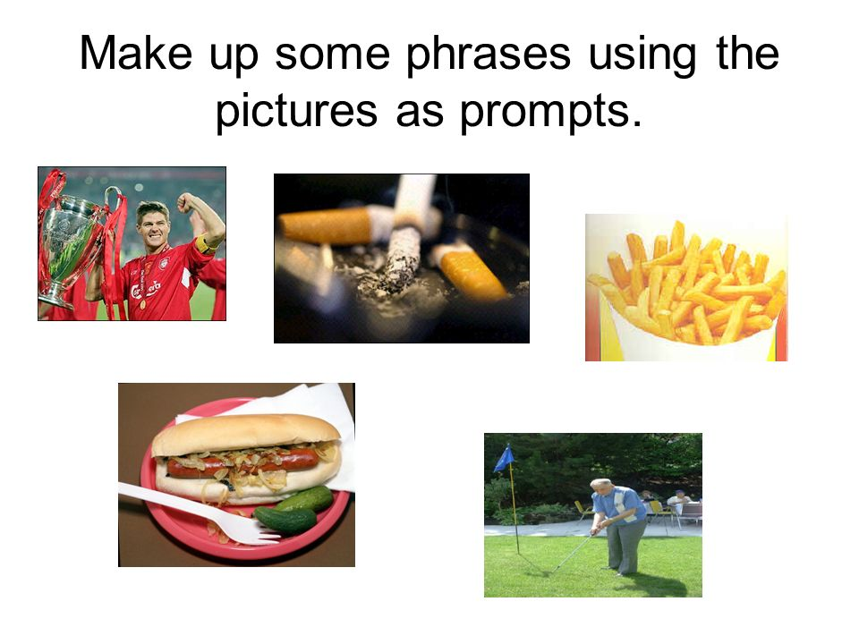 Make up some phrases using the pictures as prompts.