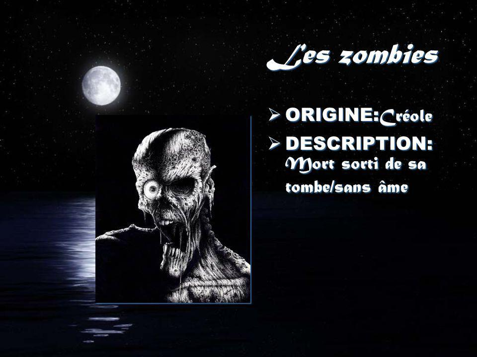 Les zombies ORIGINE:Créole DESCRIPTION:Mort sorti de sa tombe/sans âme