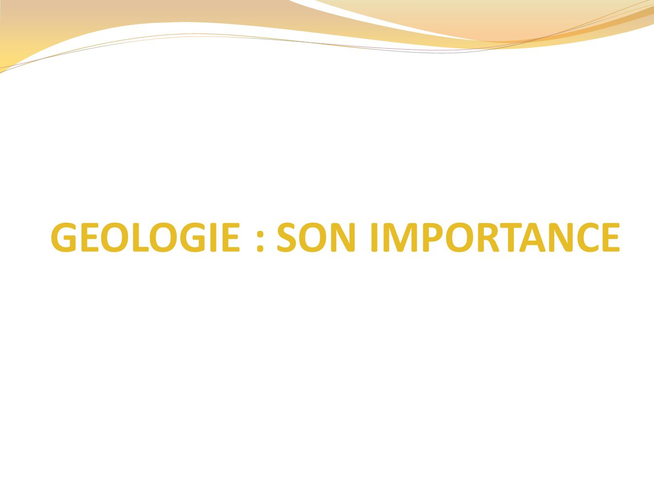 GEOLOGIE : SON IMPORTANCE