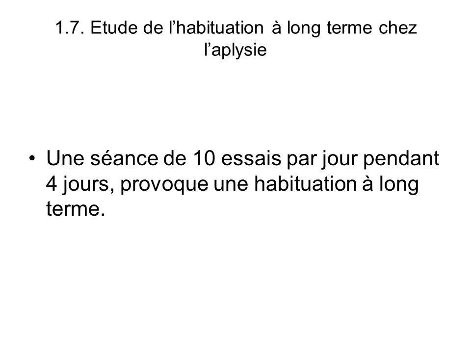 1.7. Etude de l'habituation à long terme chez l'aplysie