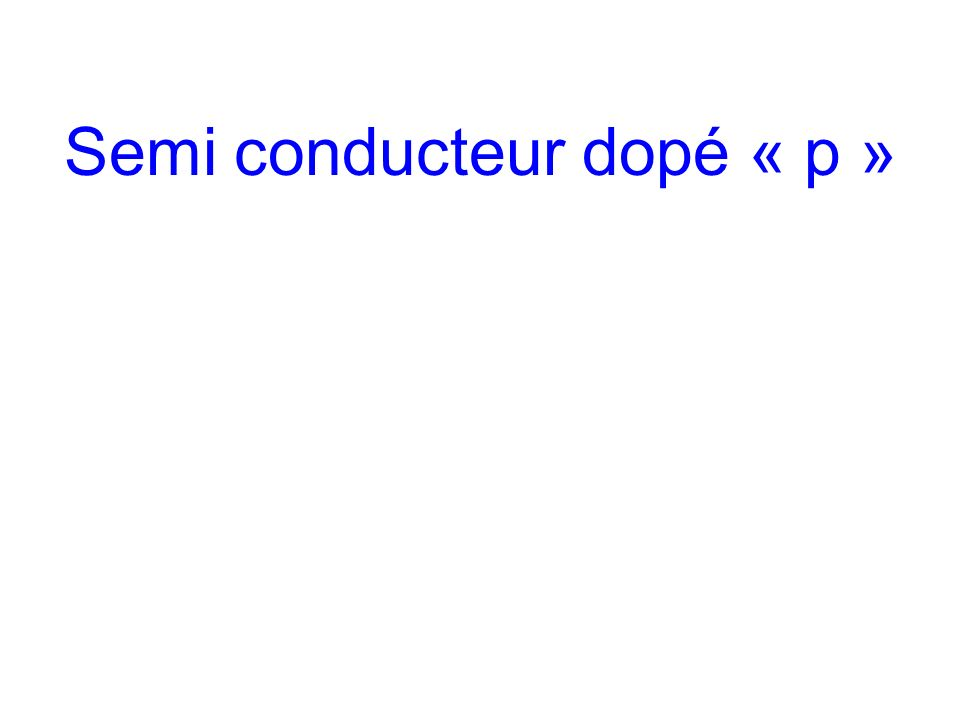 Semi conducteur dopé « p »